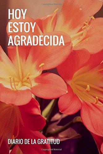 Hoy Estoy Agradecida: Diario De La Gratitud: Agradecimientos diarios, diario de agradecimientos para mujeres (Gratitude Journal Spanish Edition) ... afirmaciones y pensamientos positivos