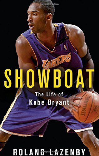 Showboat: The Life of Kobe Bryant by Roland Lazenby (2016-10-27)