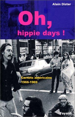 Oh, hippie days: Carnets américains, 1966-1969 par Alain Dister