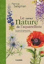 Le carnet nature de l'aquarelliste : Les secrets de la peinture florale dévoilés par les plus grands artistes