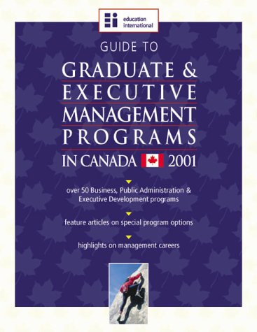 Guide to Graduate & Executive Management Programs in Canada 2001 (Guide to Graduate and Executive Management Programs in Canada)
