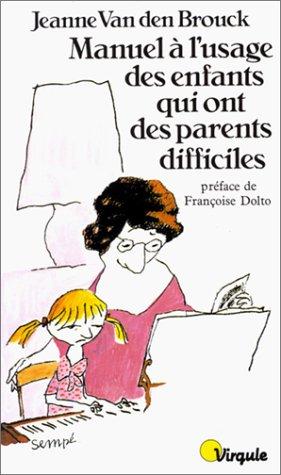 Manuel à l'usage des enfants qui ont des parents difficiles par Jeanne Van Den Brouck