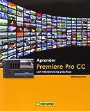 Aprender Premiere Pro CC con 100 ejercicios prácticos (APRENDER...CON 100 EJERCICIOS PRÁCTICOS)