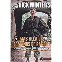 Más Allá de Hermanos de Sangre: Las memorias de guerra del Mayor Dick Winters