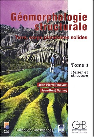 Geomorphologie structurale. terre, corps planetaires solides, t.1 : relief et structure