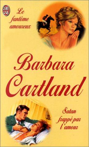 Le Fantôme amoureux, suivi de Satan frappé par l'amour par Barbara Cartland