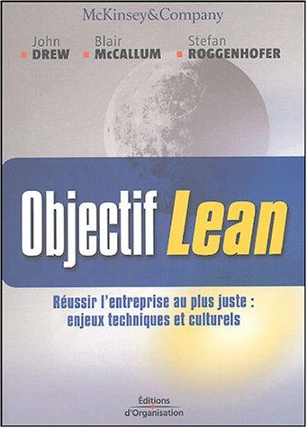 Objectif Lean: Réussir l'entreprise au plus juste : enjeux techniques et culturels par John Drew, Blair McCallum, Stefan Roggenhofer
