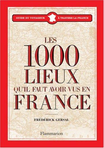 Les 1000 lieux qu'il faut avoir vus en France par Frédérick Gersal