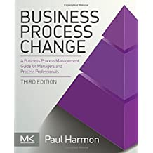 Business Process Change, Third Edition (The MK/OMG Press) by Paul Harmon (2014-05-22)