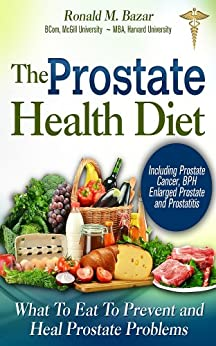 The Prostate Health Diet: What to Eat to Prevent and Heal Prostate Problems Including Prostate Cancer, BPH Enlarged Prostate and Prostatitis by [Bazar, Ronald M]