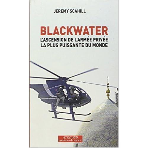 Blackwater : L'ascension de l'armée privée la plus puissante du monde de Jeremy Scahill ,Chloé Baker (Traduction),A David (Traduction) ( 1 octobre 2008 )
