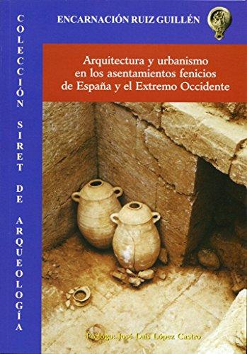 Arquitectura y urbanismo en los asentamientos fenicios de España y el Extremo Occidente (Siret de arqueología (serie rústica)) por Encarnación Ruiz Guillén