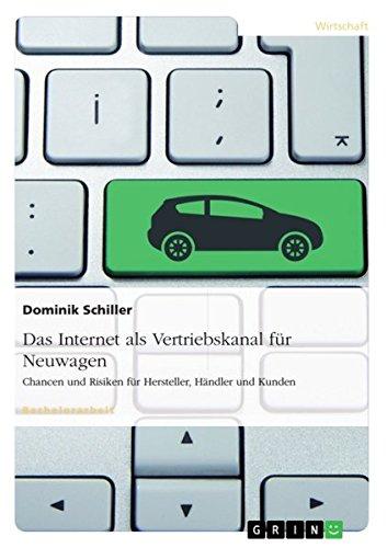 Das Internet als Vertriebskanal für Neuwagen: Chancen und Risiken für Hersteller, Händler und Kunden