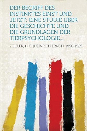Der Begriff Des Instinktes Einst Und Jetzt; Eine Studie Uber Die Geschichte Und Die Grundlagen Der Tierpsychologie...