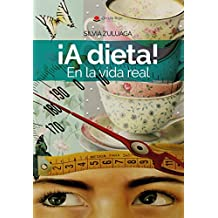 ¡A dieta! En la vida real: Las claves para adelgazar y mantenerte. Perder peso y ganar autoestima. Divulgación y autoayuda. (Storytelling) (Dra. Silvia Zuluaga nº 2)