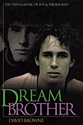Dream Brother: The Lives & Music Of Jeff & Tim Buckley