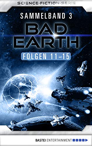 Bad Earth Sammelband 3 - Science-Fiction-Serie: Folgen 11-15