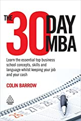 The 30 Day MBA: Learn the Essential Top Business School Concepts, Skills and Language Whilst Keeping Your Job and Your Cash Paperback