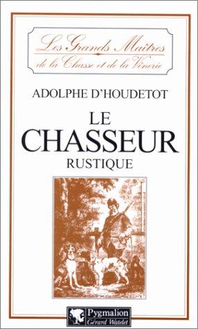 Le Chasseur rustique par Docteur Adolphe Houdetot