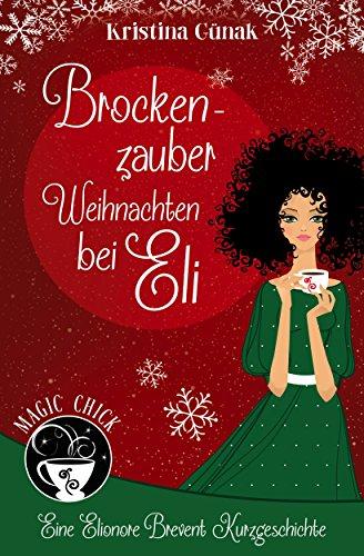 Brockenzauber, Weihnachten bei Eli (Eine Elionore Brevent Kurzgeschichte ) von [Günak, Kristina ]