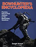 Bowhunter's Encyclopedia: Practical, Easy to Find Answers to Your Bow Hunting Questions