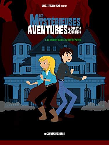 Couverture du livre Les Mystérieuses Aventures de Sandy & Jonathan: Le Manoir Oublié (Dernière partie)