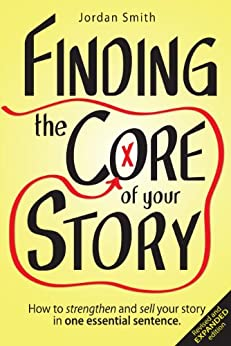Finding the Core of Your Story: How to strengthen and sell your story in one essential sentence (How to Write a Logline Book 1) by [Smith, Jordan]