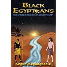 Black Egyptians: The African Origins of Ancient Egypt