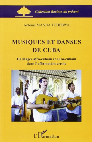 Musiques et Danses de Cuba Heritages Afro Cubain et Euro Cubain Dans l'Affirmation Creole