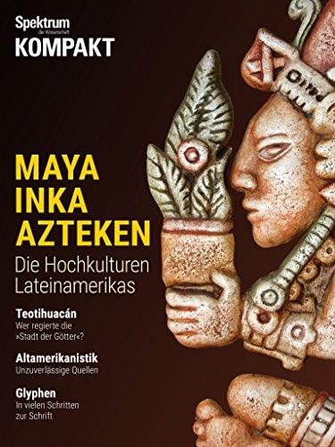 Spektrum Kompakt - Maya, Inka, Azteken: Die Hochkulturen Lateinamerikas