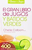 El Gran Libro de Jugos y Batidos Verdes: La Dama de los Jugos = The Big Book of Juices and Green Smoothies