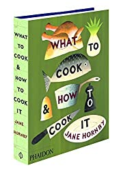What to Cook and How to Cook It by Hornby (2010-09-01)