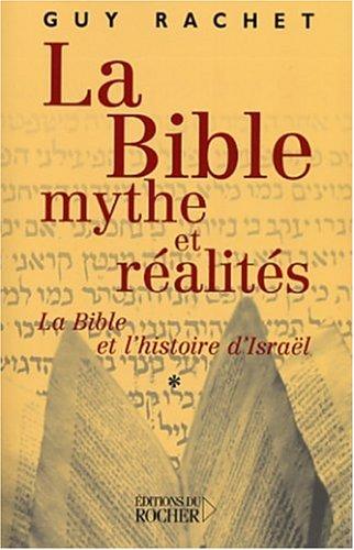 La Bible, mythe et ralits : La Bible et l'histoire d'Isral