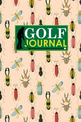 Golf Journal: Golf Clubs Yardage Chart, Golf Score Pad, Golf Log, Golf Yardage Paper, Cute Insects & Bugs Cover (Golf Journals, Band 40)
