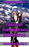 Taken by the Swiss Ski Instructor: In Public in an Exotic Location (Vacation Series Book 2) (English Edition)...
