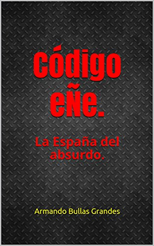 Código eÑe.: La España del absurdo.