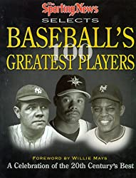 The Sporting News Selects Baseball's Greatest Players: A Celebration of the 20th Century's Best