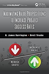 Maximizing Value Propositions to Increase Project Success Rates (The Little Big Book Series)