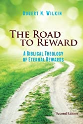 The Road to Reward: A Biblical Theology of Eternal Rewards by Robert N Wilkin (2014-03-26)