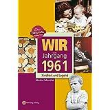 Wir vom Jahrgang 1961: Kindheit und Jugend (Jahrgangsbände)