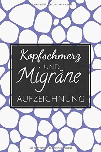 Kopfschmerz und Migräne Aufzeichnung: Kopfschmerztagebuch für Cluster- und Spannungskopfschmerzen jeder Art - Schmerztherapie Behandlung und Übersicht zur Anti-Migräne Buch