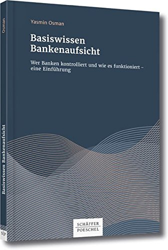 Basiswissen Bankenaufsicht: Wer Banken kontrolliert und wie es funktioniert – eine Einführung Wie Es Funktioniert