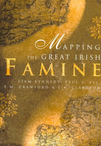 Mapping the Great Irish Famine: An Atlas of the Famine Years