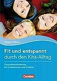 Fit und entspannt durch den Kita-Alltag: Gesundheitsförderung für Erzieherinnen und Erzieher. Buch