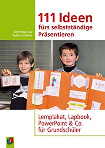 111 Ideen für selbstständiges Präsentieren: Lernplakat, Lapbook, PowerPoint & Co. für Grundschüler