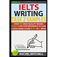 Ielts Writing Task 2 Samples: Over 45 High-Quality Model Essays for Your Reference to Gain a High Band Score 8.0+ In 1 Week (Book 15)