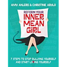 Reform Your Inner Mean Girl: 7 Steps to Stop Bullying Yourself and Start Loving Yourself by Amy Ahlers (2015-06-02)