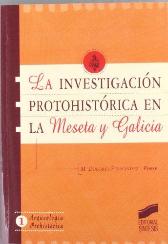 Investigación protohistórica en la meseta y Galicia (Arqueología prehistórica) por María Dolores Fernández-Posse