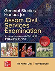 General Studies Manual for Assam Civil Services Examination As per new syllabus of APSC, UPSC Prelims and Main