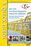 A Quick Guide to API 570 Certified Pipework Inspector Syllabus: Example Questions and Worked Answers